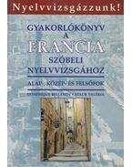 Gyakorlókönyv a francia szóbeli nyelvvizsgához - Staub Valéria, Bellemin, Dominique