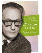 Bánom is én - Naplók 1953-1961 - Szobotka Tibor