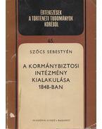 A kormánybiztosi intézmény kialakulása 1848-ban (dedikált) - Szőcs Sebestyén
