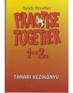 Practise Together 1-2. Tanári Kézikönyv - Sződy Erzsébet