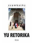YU retorika - Válogatás negyvenöt év munkáiból - Szombathy Bálint