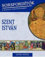 Sorsfordítók a magyar történelemben - Szent István - Szovák Kornél