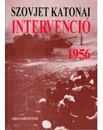 Szovjet katonai intervenció 1956 (dedikált) - Györkei Jenő, Horváth Miklós