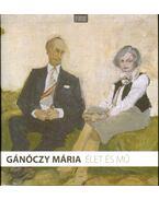 Gánóczy Mária: Élet és mű (dedikált) - Szűcs György