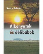 Alkonyatok és délibábok (Dedikált) - Szűcs István