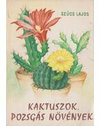 Kaktuszok, pozsgás növények - Szűcs Lajos
