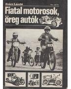 Fiatal motorosok, öreg autók - Szűcs László