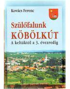 Szülőfalunk köbölkút - Kovács Ferenc