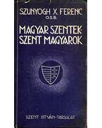 Magyar szentek-szent magyarok - Szunyogh X. Ferenc O.S.B.