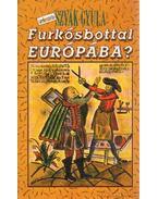 Furkósbottal Európába? - Szvák Gyula