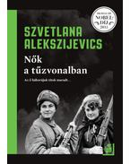 Nők a tűzvonalban - Szvetlana Alekszijevics