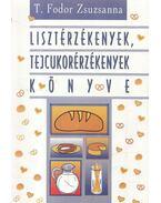 lisztérzékenyek, tejcukorérzékenyek könyve - T. Fodor Zsuzsanna