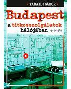 Budapest a titkosszolgálatok hálójában 1945-1989 - Tabajdi Gábor