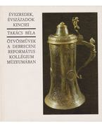 Ötvösművek a Debreceni Református Kollégium Múzeumában - Takács Béla