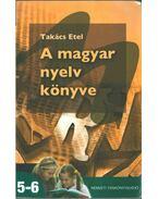A magyar nyelv könyve 5-6. - Takács Etel