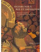 Sigismundus rex et imperator - Takács Imre (szerk.)