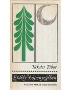 Erdély köpönyegében - Takács Tibor