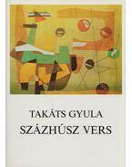 Százhúsz vers - Takáts Gyula