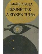 Szonettek a Styxen túlra - Takáts Gyula
