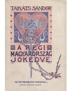 A régi Magyarország jókedve - Takáts Sándor