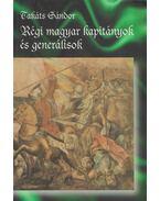 Régi magyar kapitányok és generálisok - Takáts Sándor