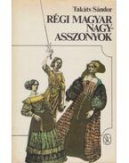 Régi magyar nagyasszonyok - Takáts Sándor