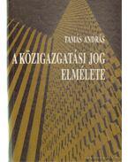 A közigazgatási jog elmélete - Tamás András, dr.