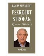 Észre-írt strófák - Új versek, 2015-2019 - Tamás Menyhért