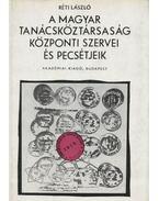 A Magyar Tanácsköztársaság központi szervei és pecsétjeik - Réti László