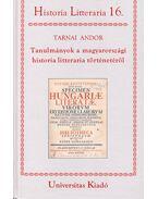 Tanulmányok a magyarországi historia litteraria történetéről - Historia Litteraria 16. - Tarnai Andor