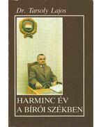 Harminc év a bírói székben (dedikált) - Tarsoly Lajos Dr.