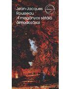 A magányos sétáló álmodozásai - Rousseau, Jean-Jacques