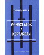 Gondolatok a képtárban - Tasnádi Attila