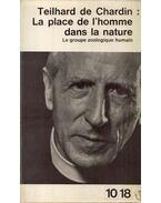 La place de l'homme dans la nature - Teilhard de Chardin, Pierre