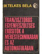 Tranzisztoros egyenfeszültség erősítők a méréstechnikában és az automatikában - Telkes Béla dr.