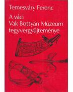 A váci Vak Bottyán Múzeum fegyvergyűjteménye - Temesváry Ferenc