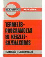 Termelésprogramozás és készletgazdálkodás - Elek Györgyné, Kovács Álmos, Stahl János