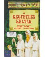 A kegyetlen kelták - Terry Deary
