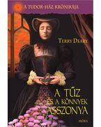 A tűz és a könnyek asszonya - A Tudor-ház krónikája - Terry Deary