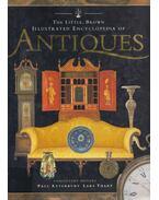 The Little, Brown Illustrated Encyclopedia of Antiques - Tharp, Lars (szerk.), Atterbury, Paul (szerk.)