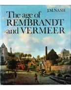 The Age of Rembrandt and Vermeer - J. M. Nash