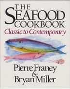 The Seafood Cookbook: Classic to Contemporary - Pierre Franey, Bryan Miller
