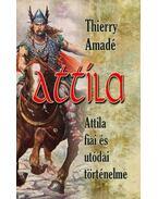 Attila - Attila fiaiés utódai történelme - Thierry Amadé