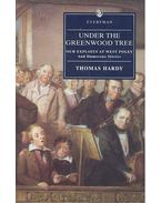 Under the Greenwood Tree ; Our Exploits at West Poley  and Humorous Stories - Thomas Hardy