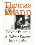 Doktor Faustus - A Doktor Faustus keletkezése - Thomas Mann