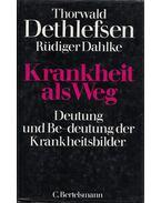 Krankheit als Weg - Thorwald Dethlefsen, Rüdiger Dahlke
