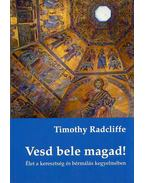 Vesd bele magad! - Timothy Radcliffe