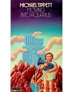 Moving into Aquarius - TIPPETT, MICHAEL