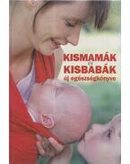 Kismamák és kisbabák új egészségkönyve - Koronczai Magdolna, Hollósi Nikolett