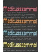 Medikusszemmel - Balás Éltes András (szerk.), Horváth Károly, Tonelli Miklós
